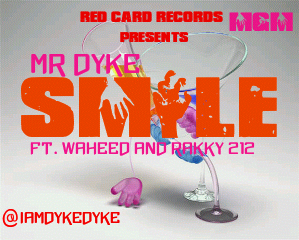 NEW Music: Mr Dyke ft Waheed & Rakky212- Smile