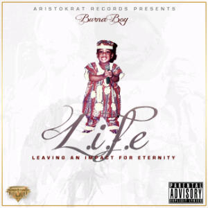 Aristokrat Records Release Burna Boy – L.I.F.E[Leaving An Impact For Eternity] Album Cover
